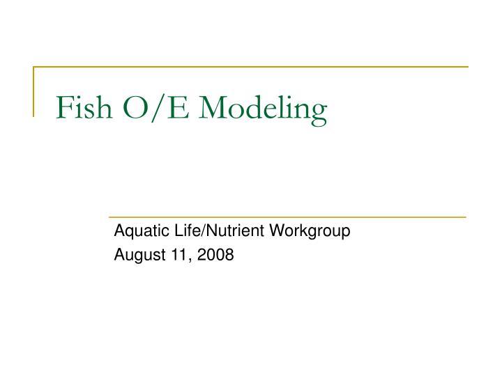 Fish o e modeling