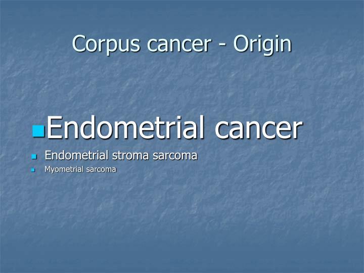 Corpus cancer - Origin