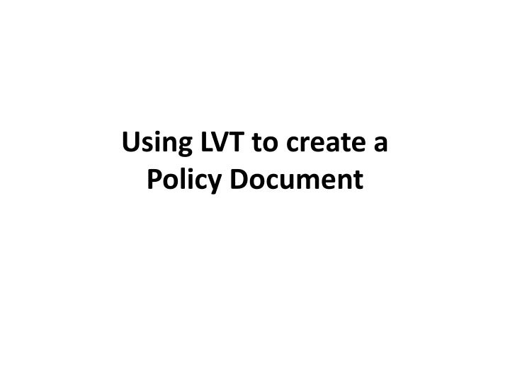 Using lvt to create a policy document