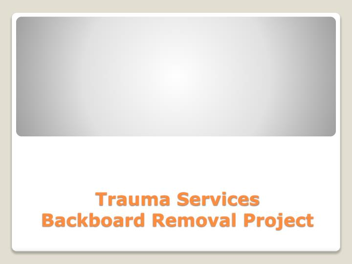 trauma services backboard removal project