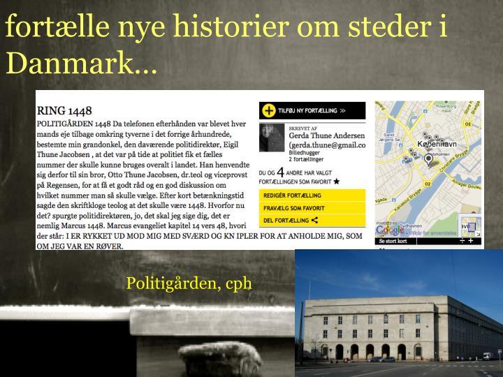 fortælle nye historier om steder i Danmark…