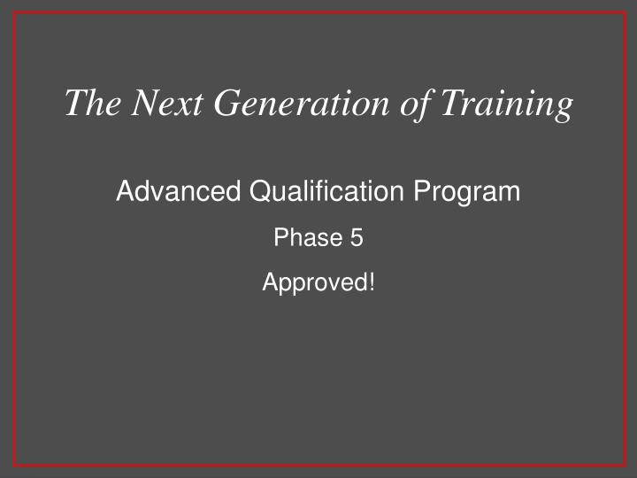 The Next Generation of Training