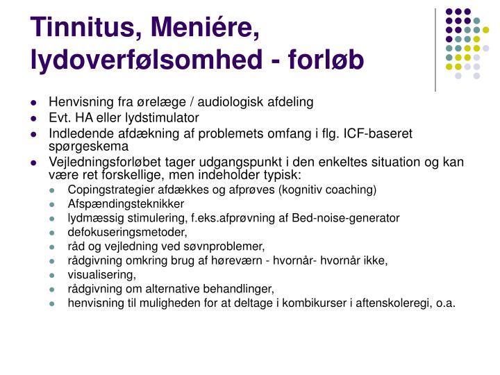Tinnitus, Meniére, lydoverfølsomhed - forløb