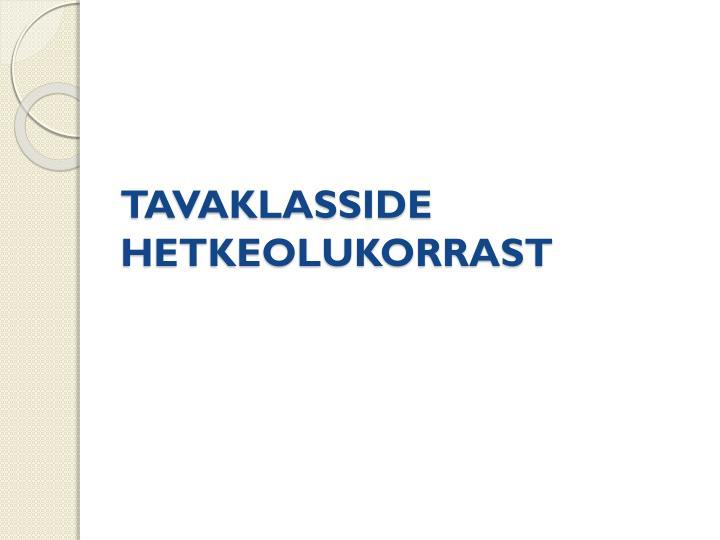TAVAKLASSIDE  HETKEOLUKORRAST