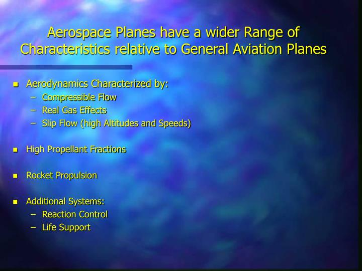 Aerospace Planes have a wider Range of Characteristics relative to General Aviation Planes