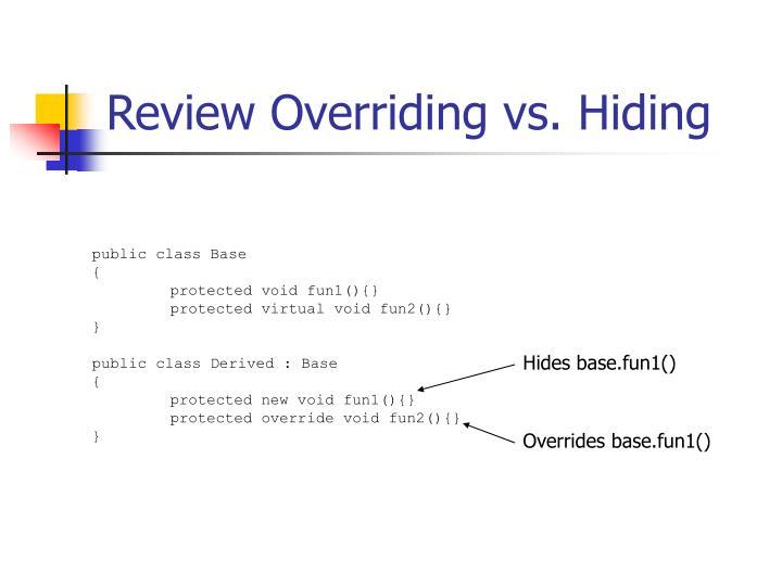 Review Overriding vs. Hiding