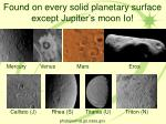 found on every solid planetary surface except jupiter s moon io