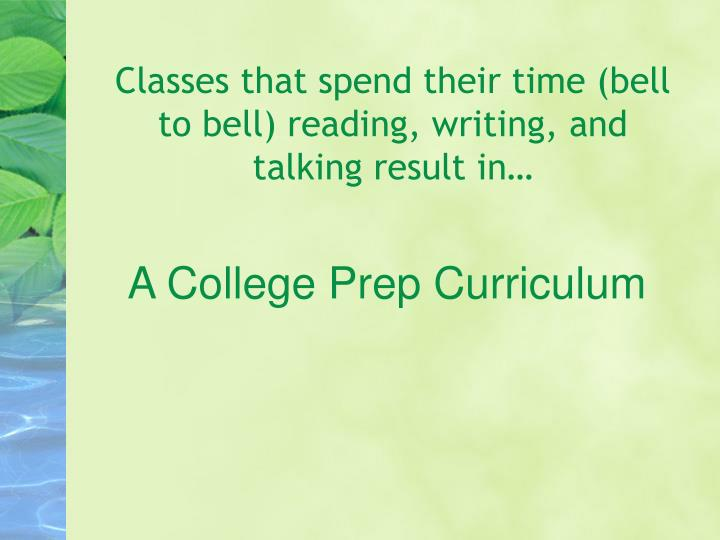 Classes that spend their time (bell to bell) reading, writing, and talking result in…