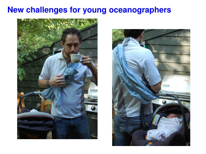 New challenges for young oceanographers