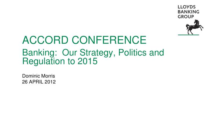 accord conference banking our strategy politics and regulation to 2015 n.