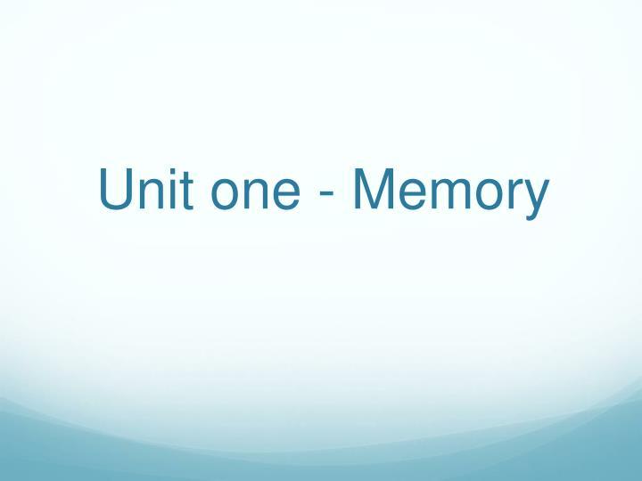 Unit one memory