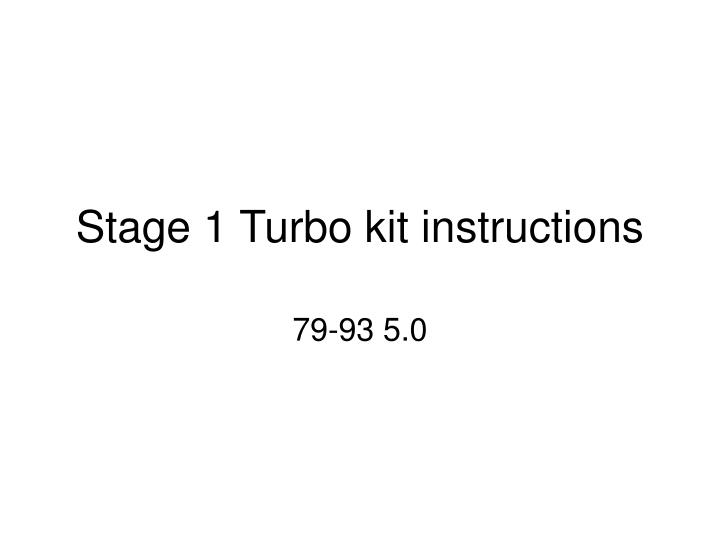 Stage 1 turbo kit instructions