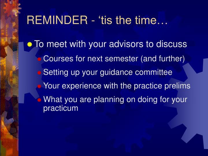 REMINDER - 'tis the time…
