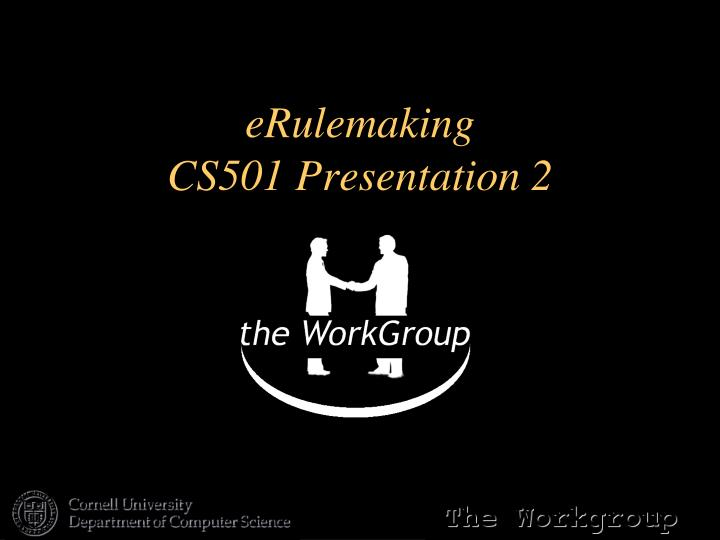 Erulemaking cs501 presentation 2