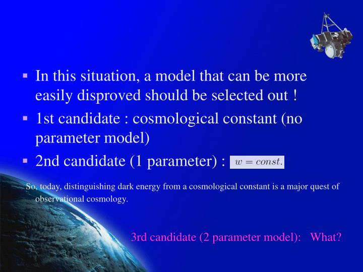 In this situation, a model that can be more easily disproved should be selected out !