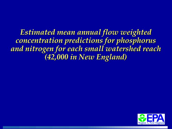 Estimated mean annual flow weighted concentration predictions for phosphorus and nitrogen for each small watershed reach (42,000 in New England)