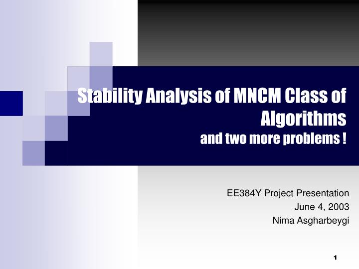 stability analysis of mncm class of algorithms and two more problems n.