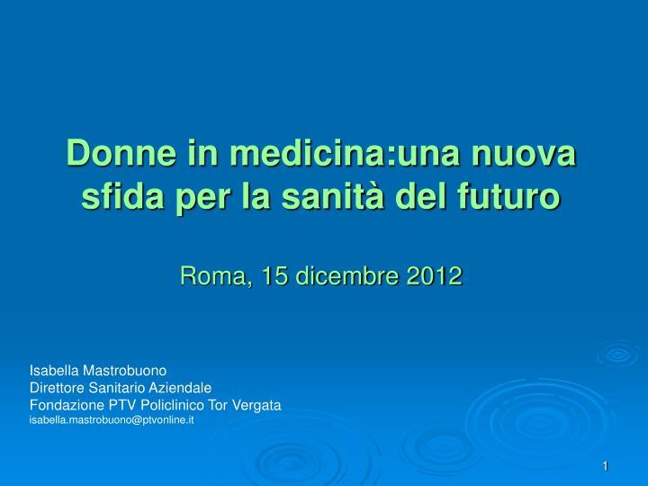 Donne in medicina una nuova sfida per la sanit del futuro roma 15 dicembre 2012