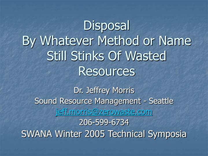 disposal by whatever method or name still stinks of wasted resources n.
