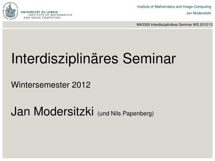 Interdisziplin res seminar wintersemester 2012 jan modersitzki und nils papenberg
