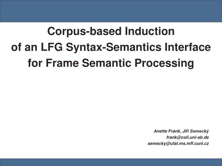 corpus based induction of an lfg syntax semantics interface for frame semantic processing n.