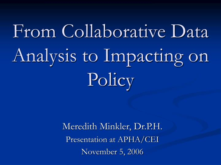 from collaborative data analysis to impacting on policy n.