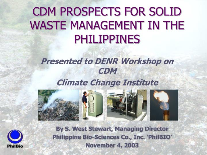"""waste management in the philippines """"if we will not change our way of life, we will run out of land to dump the waste and we will soon be walking on streets full of garbage"""" -- emelita s aguinaldo, executive director of the national solid waste management commission (nswmc) garbage is one of the biggest problems of the philippines to date."""