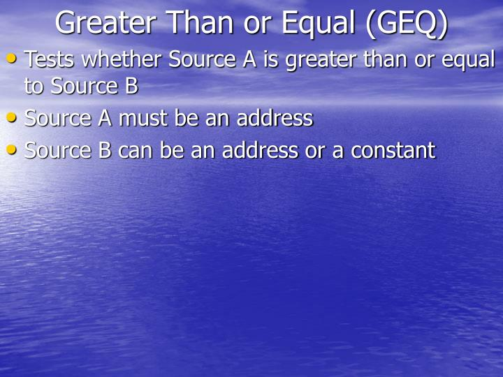 Greater Than or Equal (GEQ)