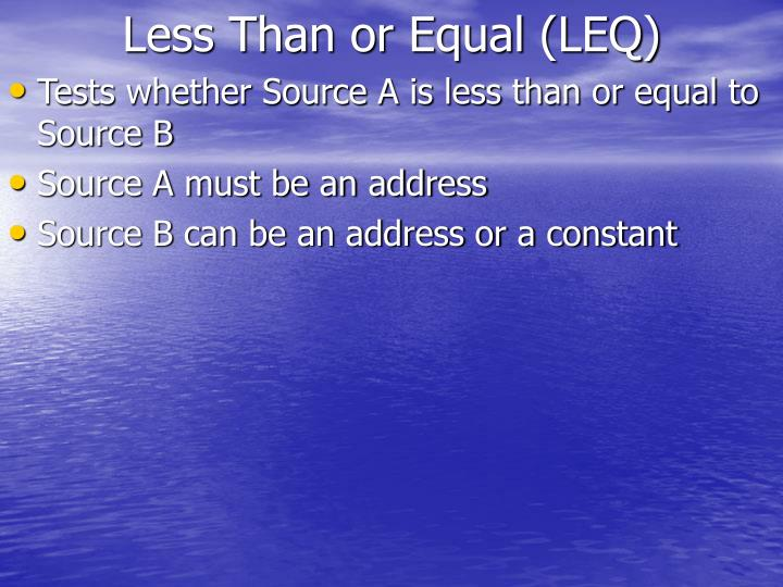 Less Than or Equal (LEQ)