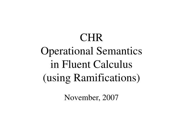 chr operational semantics in fluent calculus using ramifications n.