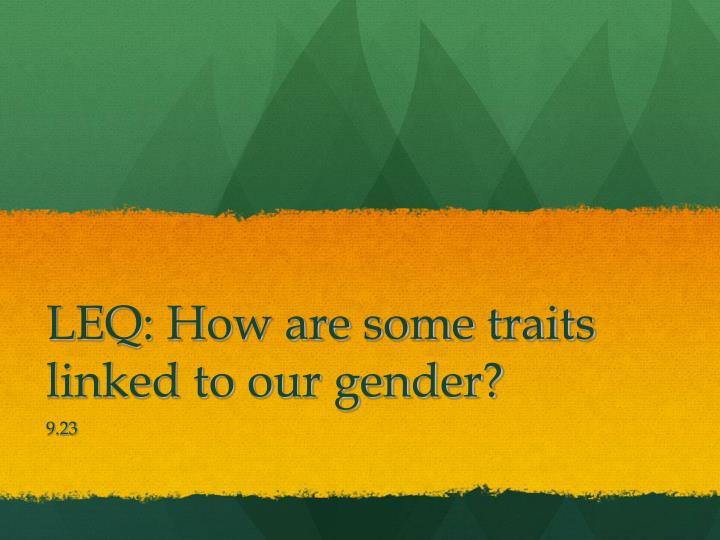 LEQ: How are some traits linked to our gender?