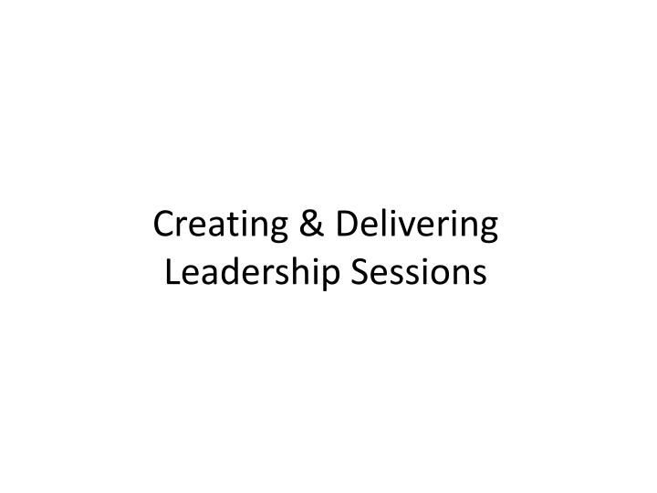 Creating delivering leadership sessions