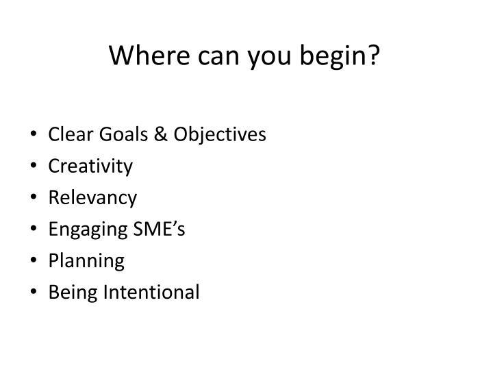 Where can you begin?