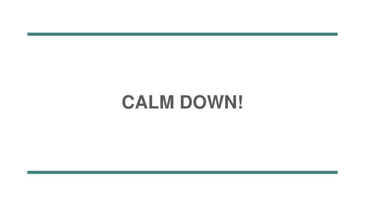 calm down n.