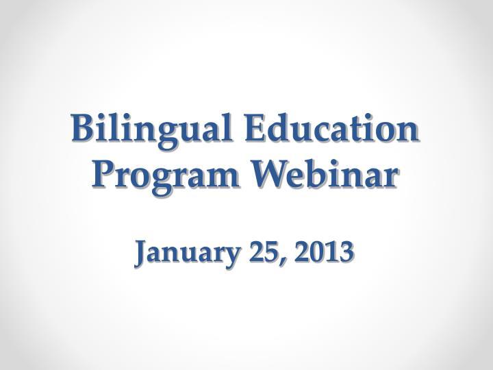 bilingual education program webinar january 25 2013 n.