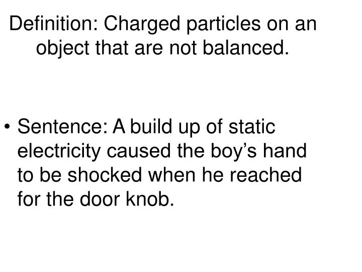 Definition charged particles on an object that are not balanced