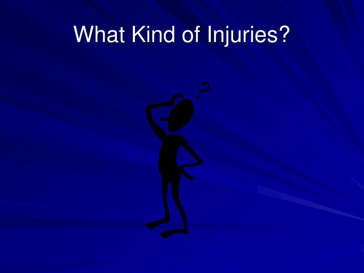 What Kind of Injuries?