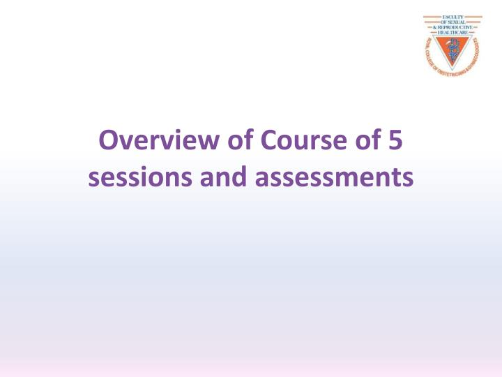 Overview of Course of 5 sessions and assessments