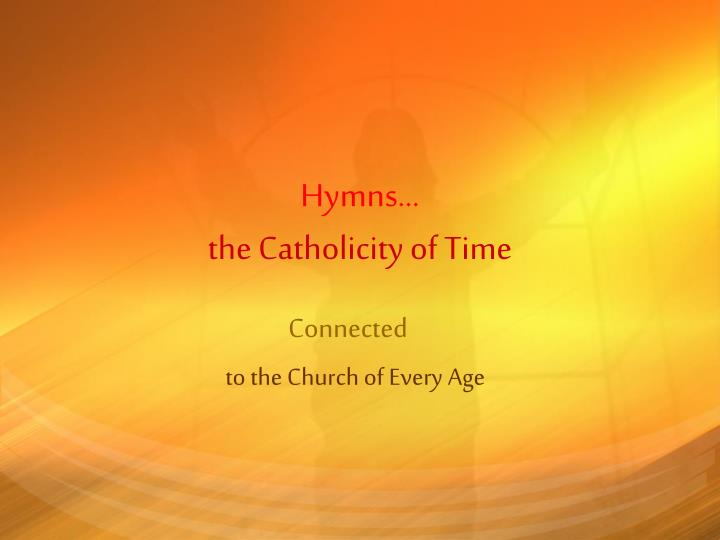 Hymns the catholicity of time