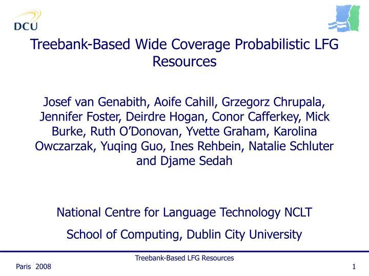 treebank based wide coverage probabilistic lfg resources n.
