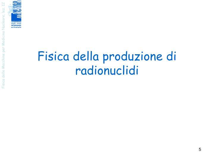 Fisica della produzione di radionuclidi