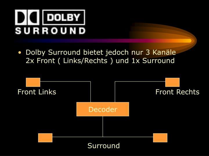 Dolby Surround bietet jedoch nur 3 Kanäle