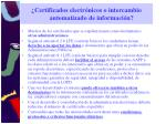 certificados electr nicos o intercambio automatizado de informaci n