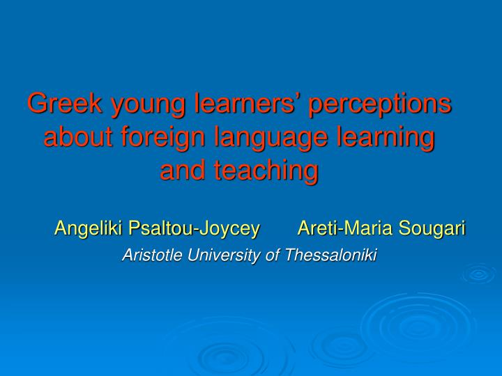 greek young learners perceptions about foreign language learning and teaching n.