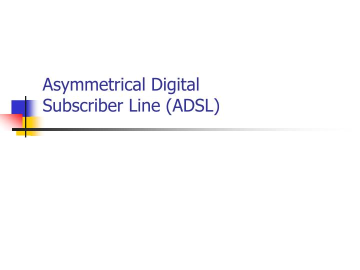 asymmetrical digital subscriber line adsl n.