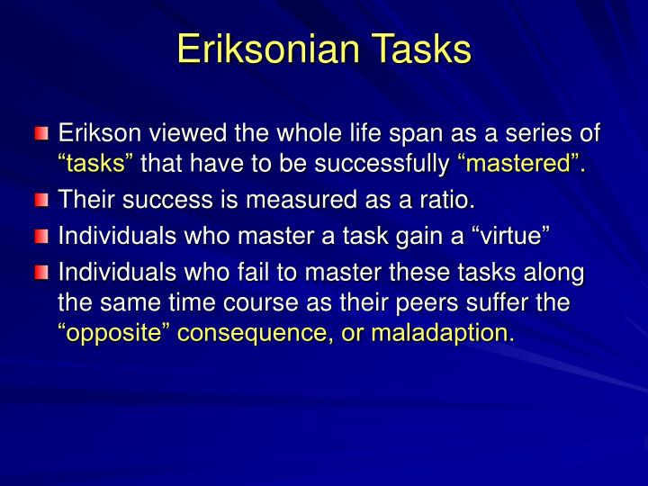 Erikson viewed the whole life span as a series of