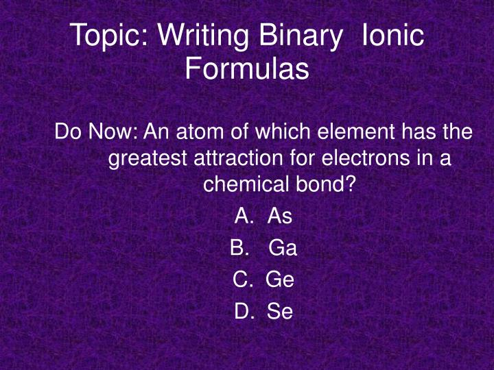 Do Now: An atom of which element has the greatest attraction for electrons in a chemical bond?