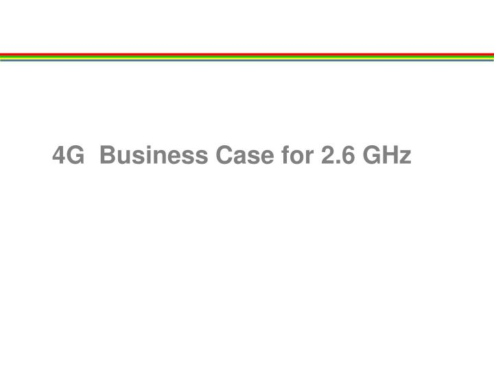4G  Business Case for 2.6 GHz
