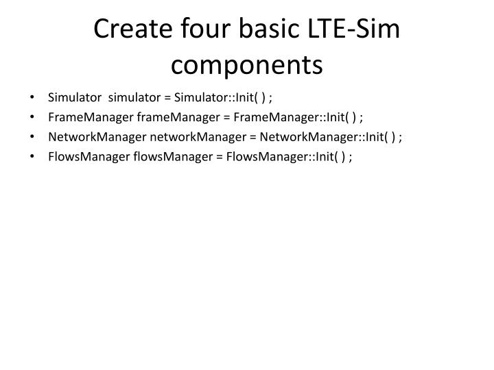 Create four basic LTE-Sim components