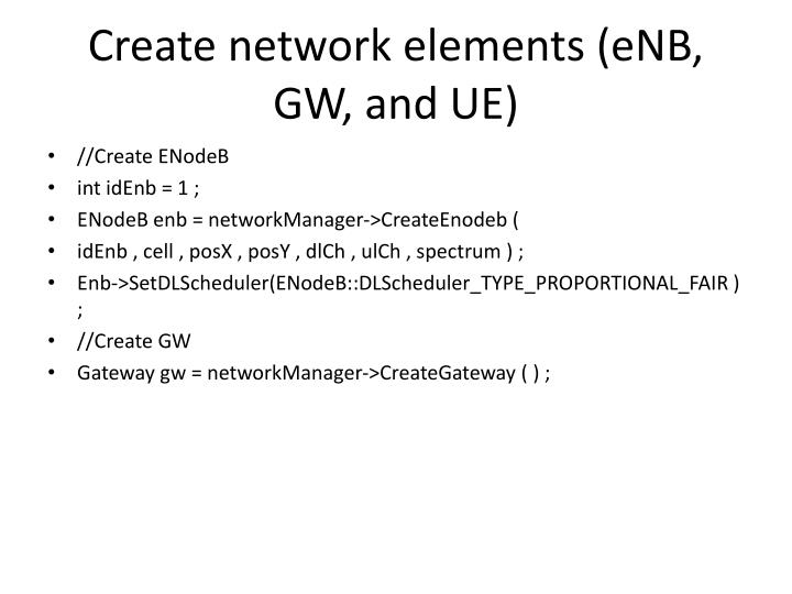 Create network elements (eNB, GW, and UE)